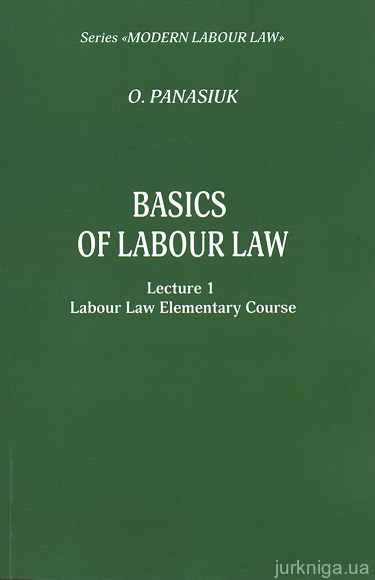 Basics of Labour Law. Lecture 1 «Labour Law Elementary Course» Individual Labour Law, Collective Labour Law, International Labour Law