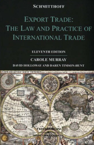 Schmitthoff's Export Trade: The Law and Practice of International Trade. 11th edition - 13852